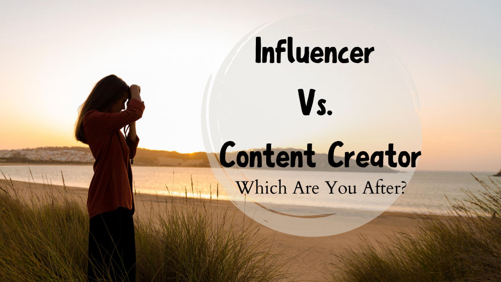 Influencer Vs Content Creator Which Are You Looking For